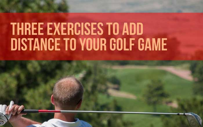 Three Exercises to Add Distance to Your Golf Game